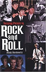 Turning Points In Rock And Roll by Hank Bordowitz (2004-08-01)