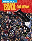 BMX Champion (How to be a..., Band 1)