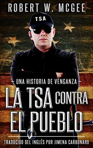 LA TSA CONTRA EL PUEBLO: Una historia de venganza (Esta historia es una precuela de Homicidio justificado. Un thriller politico.) por Robert W. McGee epub