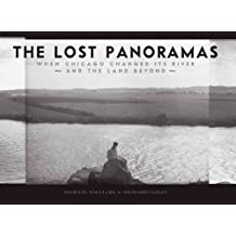The Lost Panoramas: When Chicago Changed its River and the Land Beyond by Michael Williams (2011-11-29)