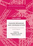 Fashion Branding and Communication: Core Strategies of European Luxury Brands (Palgrave Studies in Practice: Global Fashion Brand Management) (English Edition)