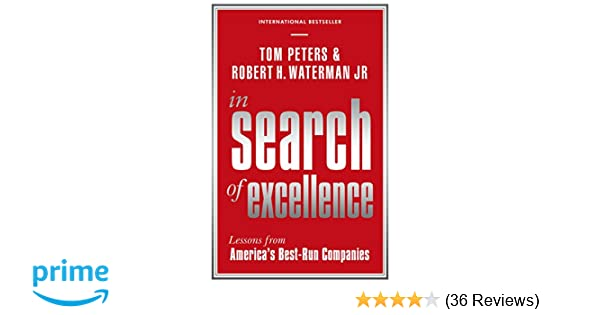 In search of excellence lessons from americas best run companies in search of excellence lessons from americas best run companies profile business classics amazon robert h waterman jr publicscrutiny