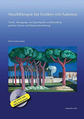 Musiktherapie bei Kindern mit Autismus: Musik-, Bewegungs- und Sprachspiele zur Behandlung gestörter Sinnes- und Körperwahrnehmung (mit DVD zum EBQ-Instrument) (zeitpunkt musik)