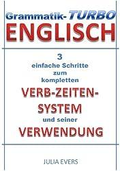Grammatik-Turbo Englisch 3 einfache Schritte zum kompletten Verb-Zeiten-System und seiner Verwendung