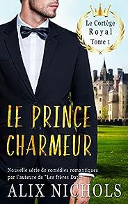 Le prince charmeur: une comédie romantique à suspense (Le cortège royal t. 1)