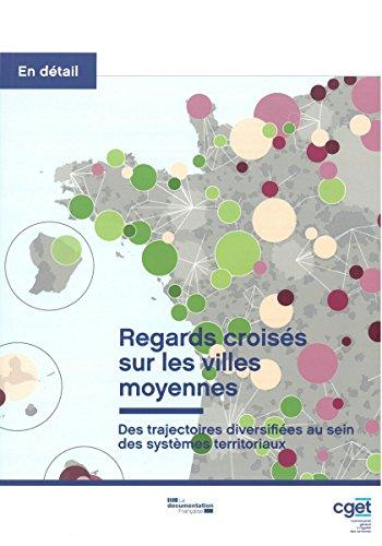 Regards croisés sur les villes moyennes : Des trajectoires diversifiées au sein des systèmes territoriaux