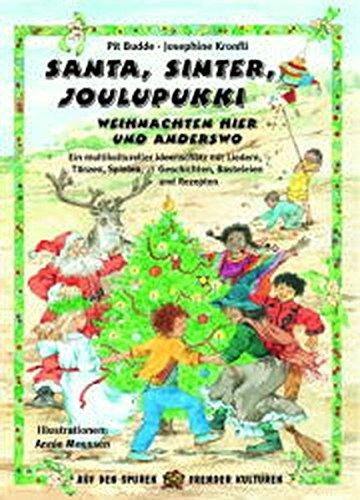 Santa, Sinter, Joulupukki - Weihnachten hier und anderswo: Ein multikultureller Ideenschatz mit Liedern, Tänzen, Spielen, Geschichten, Basteleien und Rezepten (Auf den Spuren fremder Kulturen)