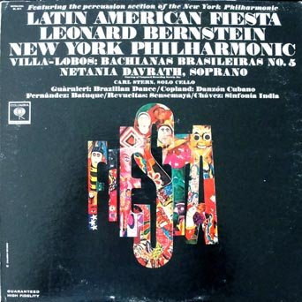 Latin American Fiesta: Villa-Lobos / Guarnieri / Revueltas Fernandez / Copland / Chavez Leonard Bernstein & The new York Philharmoic Netania Davrath, Soprano, Carl Stern, Solo Cello -