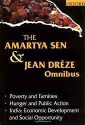 The Amartya Sen and Jean Dreze Omnibus: Poverty and Famines, Hunger and Public Action, India- Economic Development and Social Opportunity: Economic Development and Social Opportunity