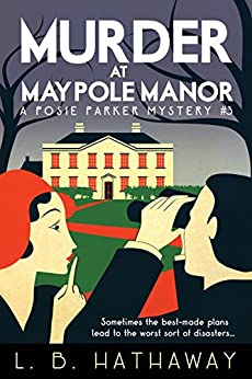Murder at Maypole Manor: A Posie Parker Mystery (The Posie Parker Mystery Series Book 3) by [Hathaway, L.B.]