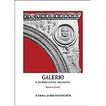 Galerio: Il Tetrarca Infine Tollerante (Monografie del Centro Ricerche di Documentazione sull'Antichita Classica, Band 43)