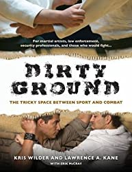 [(Dirty Ground: The Tricky Space Between Sport and Combat)] [Author: Kris Wilder] published on (July, 2013)