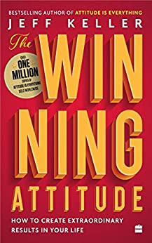 The Winning Attitude: How to Create Extraordinary Results in Your Life by [Keller, Jeff]