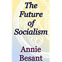 The Future of Socialism (Theosophical Classics) (English