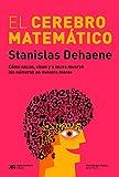 Image de El cerebro matemático: Como nácen, viven y a veces mueren los números en nuestra mente (Ciencia que ladra… serie Mayor)