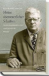 Meine abenteuerlichen Schriften: Gedichte und Prosa 1965 bis 1996