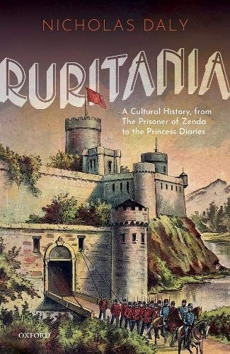 Ruritania: A Cultural History, from the Prisoner of Zenda to the Princess Diaries (Diaries Princess Film)