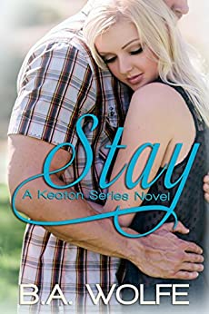 Stay (The Keaton Series Book 2) by [Wolfe, B.A.]