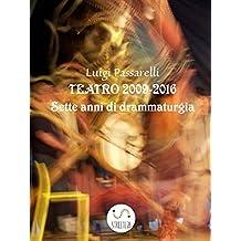 Teatro 2009 - 2016: 7 anni di Drammaturgia