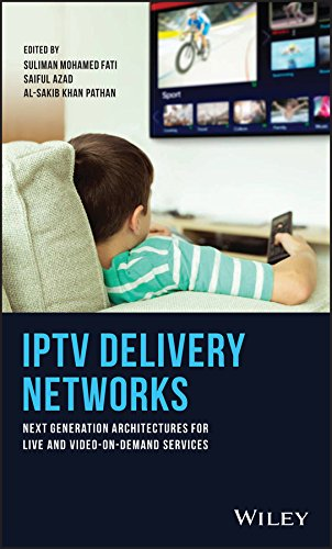 IPTV Delivery Networks: Next Generation Architectures for Live and Video-on-Demand Services (English Edition)