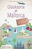 Glücksorte auf Mallorca: Fahr hin und werd glücklich