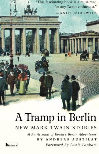 A Tramp in Berlin: New Mark Twain Stories: an Account of Twain's Berlin Adventures by Austilat, Andreas, Twain, Mark (2013) Paperback
