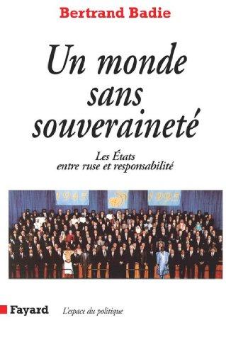 Un monde sans souveraineté : Les Etats entre ruse et responsabilité (Espace du politique)