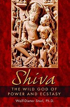 Shiva: The Wild God of Power and Ecstasy (English Edition) von [Storl, Wolf-Dieter]