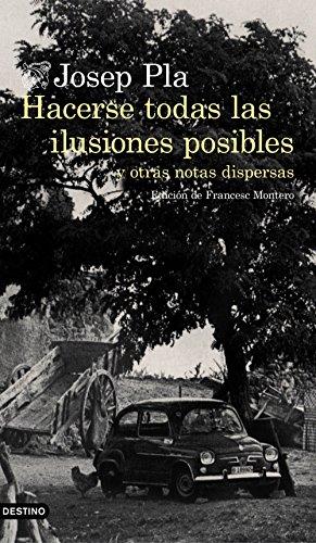 Hacerse todas las ilusiones posibles: y otras notas dispersas. Edición de Francesc Montero (Volumen independiente)