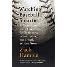 By Zack Hample ( Author ) [ Watching Baseball Smarter: A Professional Fan's Guide for Beginners, Semi-Experts, and Deeply Serious Geeks By Mar-2007 Paperback