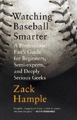 By Zack Hample ( Author ) [ Watching Baseball Smarter: A Professional Fan's Guide for Beginners, Semi-Experts, and Deeply Serious Geeks By Mar-2007 Paperback par Zack Hample