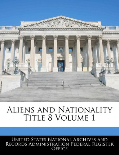 Aliens and Nationality Title 8 Volume 1