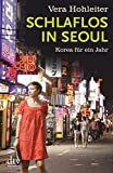 Schlaflos in Seoul: Korea für ein Jahr