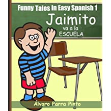 Funny Tales In Easy Spanish 1: Jaimito va a la escuela (Spanish for Beginners Series) (Spanish Edition)