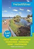 Rund um Celle, Hameln, Hannover, Hildesheim, Nienburg, Peine, Stadthagen - Freizeitführer: Städte und Landkreise