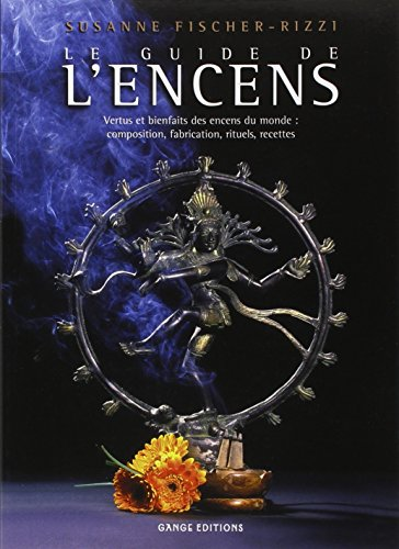 Guide de l'encens - Vertus et bienfaits par Suzanne Fischer-Rizzi