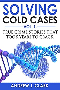 Solving Cold Cases: True Crime Stories that Took Years to Crack (English Edition) de [Clark, Andrew J.]