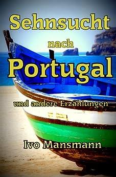 Sehnsucht nach Portugal und andere Erzählungen von [Mansmann, Ivo]