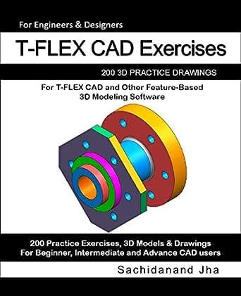 T-FLEX CAD Exercises: 200 3D Practice Drawings For T-FLEX