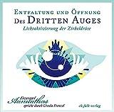 Entfaltung und Öffnung des Dritten Auges: Lichtaktivierung der Zirbeldrüse - Ursula Frenzel, Aannathas