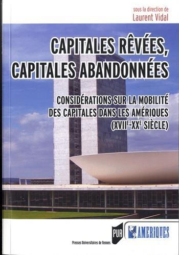 Capitales rêvées, capitales abandonnées : Considérations sur la mobilité des capitales dans les Amériques (XVIIe-XXe siècle)