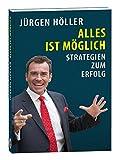 Alles ist möglich: Strategien zum Erfolg - Jürgen Höller
