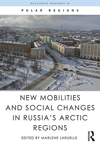New Mobilities and Social Changes in Russia's Arctic Regions (Routledge Research in Polar Regions) (English Edition) PDF Books