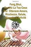 eBook Gratis da Scaricare Feng Shui Decora La Tua Casa Per Ottenere Amore Ricchezza Salute Rispetto E Felicita Guida Feng Shui Per Principianti (PDF,EPUB,MOBI) Online Italiano
