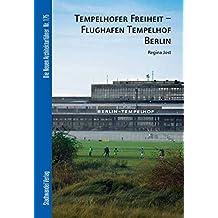 Tempelhofer Freiheit - Flughafen Tempelhof Berlin (Die Neuen Architekturführer, Band 175)