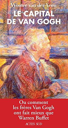 Le Capital de Van Gogh: Ou comment les frères Van Gogh ont fait mieux que Warren Buffet (ESSAIS) par Wouter Van der veen