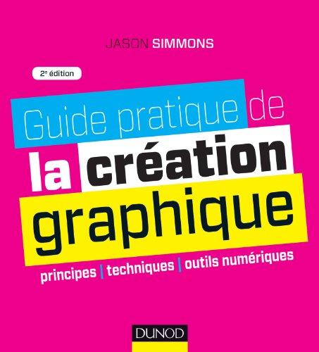 Guide pratique de la création graphique - 2e ed. - Principes, techniques et outils numériques par Jason Simmons