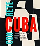 Concrete Cuba : Cuban geometric abstraction from t..