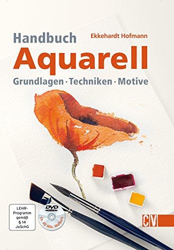 Handbuch Aquarell: Grundlagen - Techniken - Motive