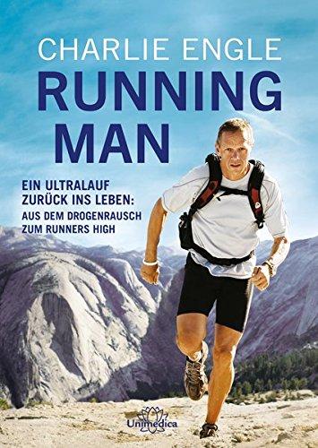 Running Man: Ein Ultralauf zurück ins Leben: Aus dem Drogenrausch zum Runners High